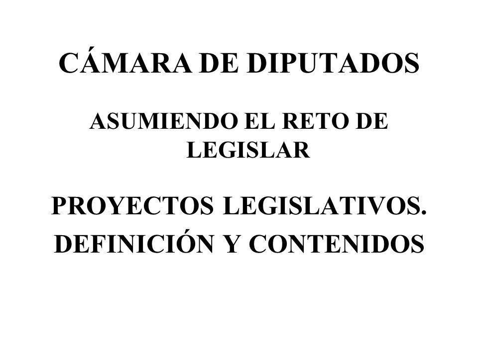 CÁMARA DE DIPUTADOS ASUMIENDO EL RETO DE LEGISLAR PROYECTOS LEGISLATIVOS. DEFINICIÓN Y CONTENIDOS