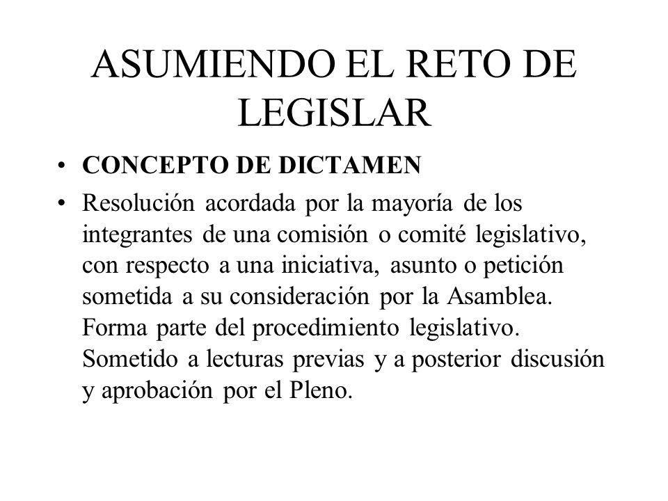 ASUMIENDO EL RETO DE LEGISLAR CONCEPTO DE DICTAMEN Resolución acordada por la mayoría de los integrantes de una comisión o comité legislativo, con res