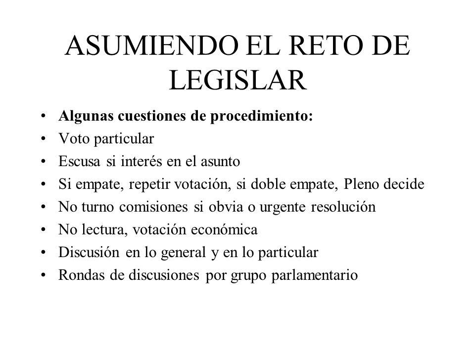 ASUMIENDO EL RETO DE LEGISLAR Algunas cuestiones de procedimiento: Voto particular Escusa si interés en el asunto Si empate, repetir votación, si dobl