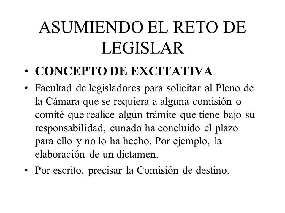 ASUMIENDO EL RETO DE LEGISLAR CONCEPTO DE EXCITATIVA Facultad de legisladores para solicitar al Pleno de la Cámara que se requiera a alguna comisión o