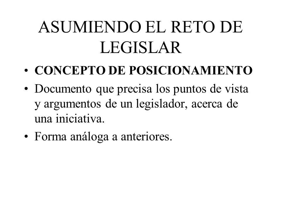 ASUMIENDO EL RETO DE LEGISLAR CONCEPTO DE POSICIONAMIENTO Documento que precisa los puntos de vista y argumentos de un legislador, acerca de una inici
