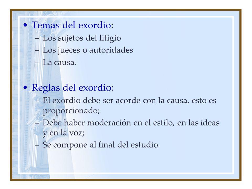 Temas del exordio: –Los sujetos del litigio –Los jueces o autoridades –La causa. Reglas del exordio: –El exordio debe ser acorde con la causa, esto es