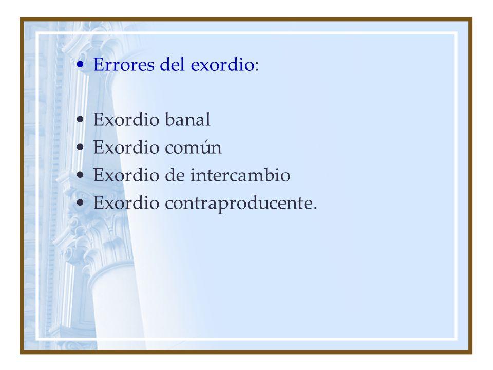 Errores del exordio: Exordio banal Exordio común Exordio de intercambio Exordio contraproducente.