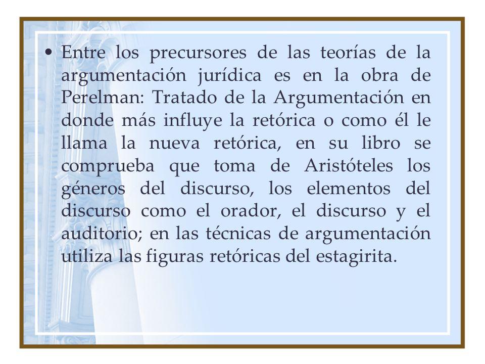 Entre los precursores de las teorías de la argumentación jurídica es en la obra de Perelman: Tratado de la Argumentación en donde más influye la retór