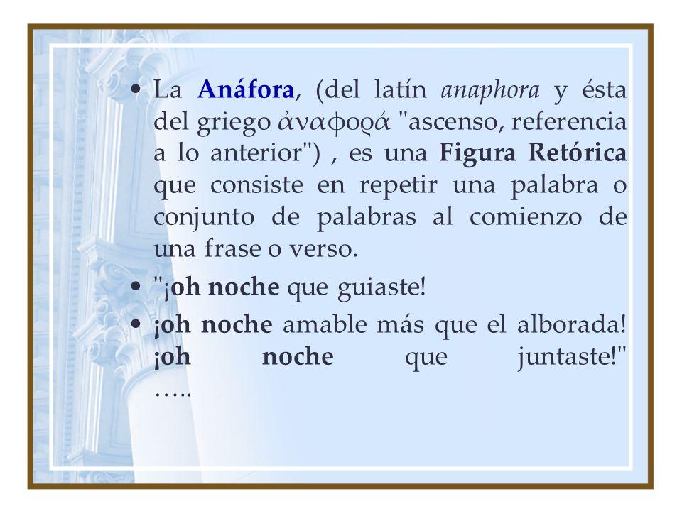 La Anáfora, (del latín anaphora y ésta del griego ναφορά