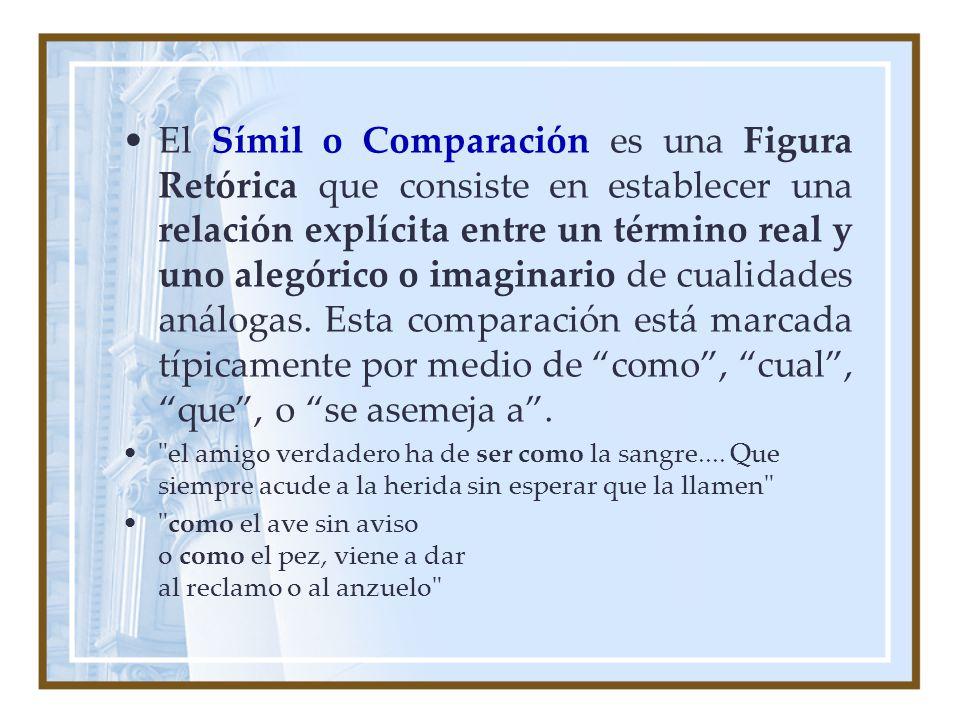 El Símil o Comparación es una Figura Retórica que consiste en establecer una relación explícita entre un término real y uno alegórico o imaginario de