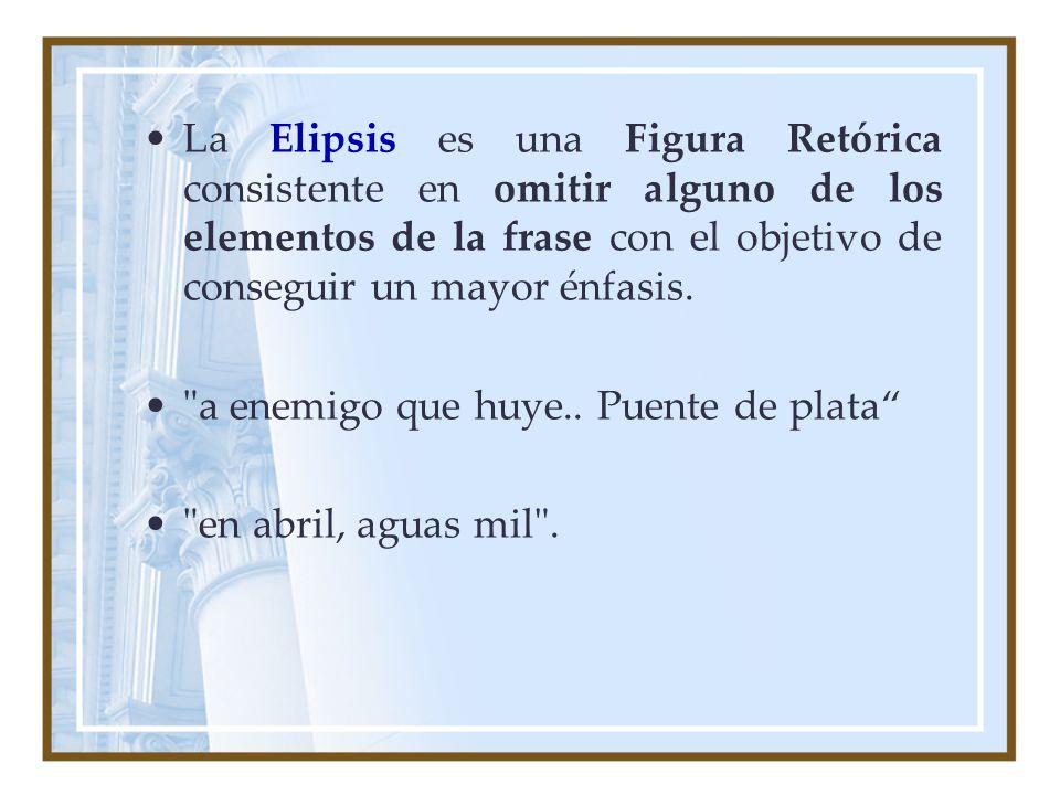 La Elipsis es una Figura Retórica consistente en omitir alguno de los elementos de la frase con el objetivo de conseguir un mayor énfasis.
