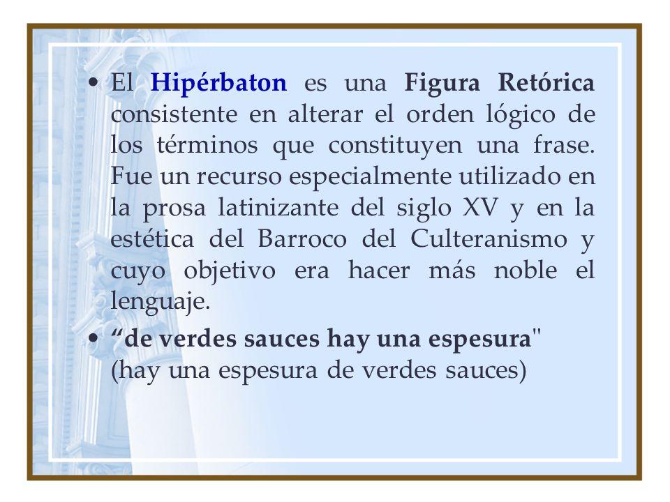 El Hipérbaton es una Figura Retórica consistente en alterar el orden lógico de los términos que constituyen una frase. Fue un recurso especialmente ut