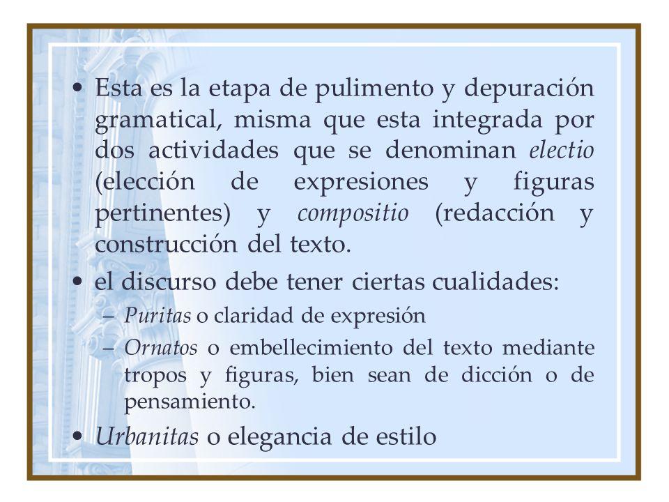 Esta es la etapa de pulimento y depuración gramatical, misma que esta integrada por dos actividades que se denominan electio (elección de expresiones