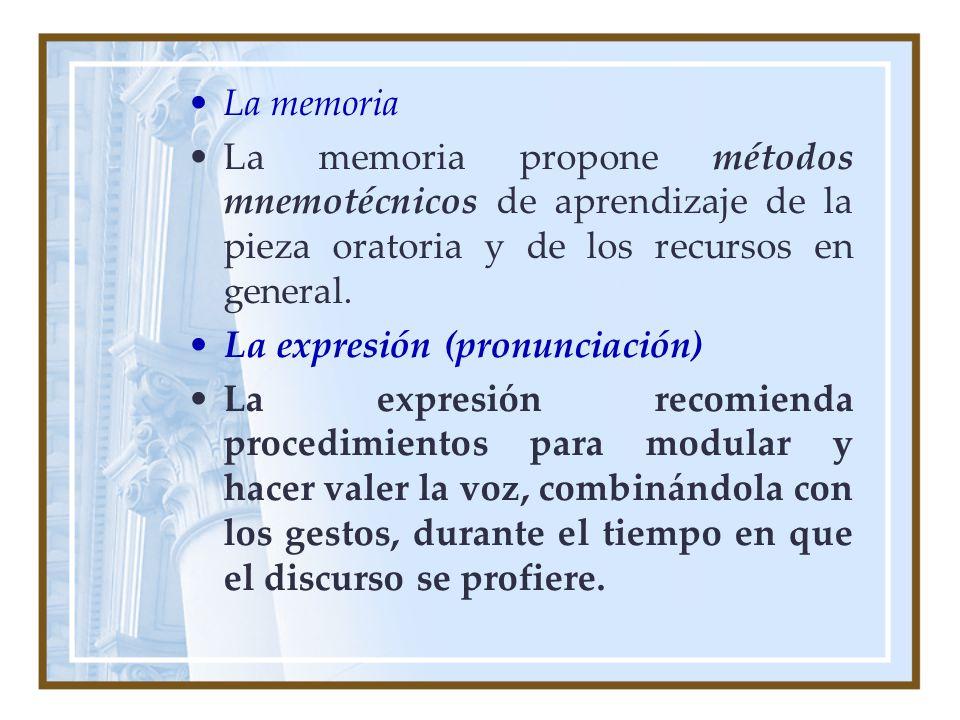 La memoria La memoria propone métodos mnemotécnicos de aprendizaje de la pieza oratoria y de los recursos en general. La expresión (pronunciación) La