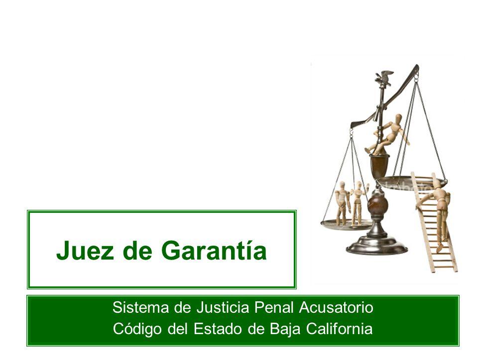 Juez de Garantía Sistema de Justicia Penal Acusatorio Código del Estado de Baja California