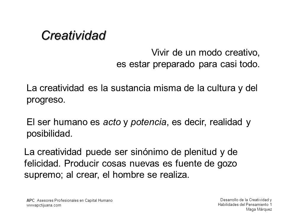 Desarrollo de la Creatividad y Habilidades del Pensamiento 1 Maga Márquez APC Asesores Profesionales en Capital Humano wwwapctijuana.com Vivir de un modo creativo, es estar preparado para casi todo.