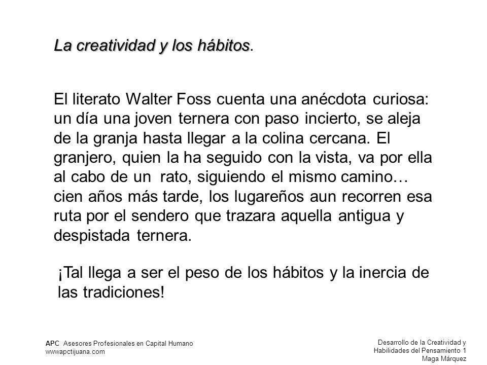 Desarrollo de la Creatividad y Habilidades del Pensamiento 1 Maga Márquez APC Asesores Profesionales en Capital Humano wwwapctijuana.com La creatividad y los hábitos La creatividad y los hábitos.