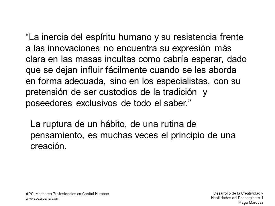 Desarrollo de la Creatividad y Habilidades del Pensamiento 1 Maga Márquez APC Asesores Profesionales en Capital Humano wwwapctijuana.com La inercia de