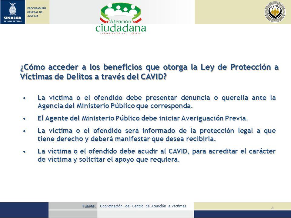 4 ¿Cómo acceder a los beneficios que otorga la Ley de Protección a Víctimas de Delitos a través del CAVID? La víctima o el ofendido debe presentar den