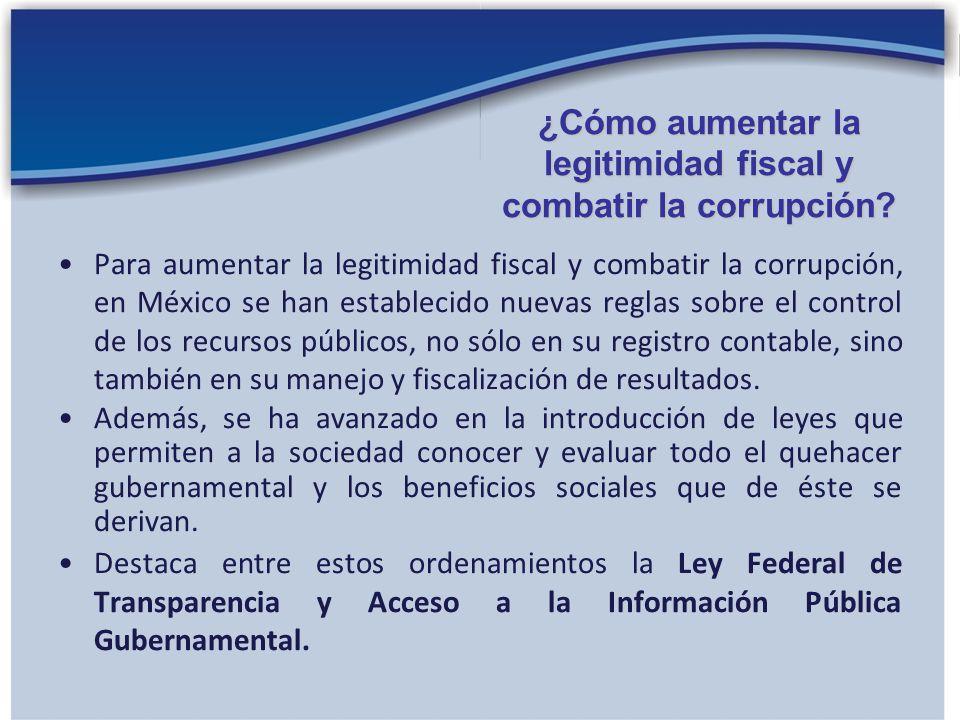 Para aumentar la legitimidad fiscal y combatir la corrupción, en México se han establecido nuevas reglas sobre el control de los recursos públicos, no