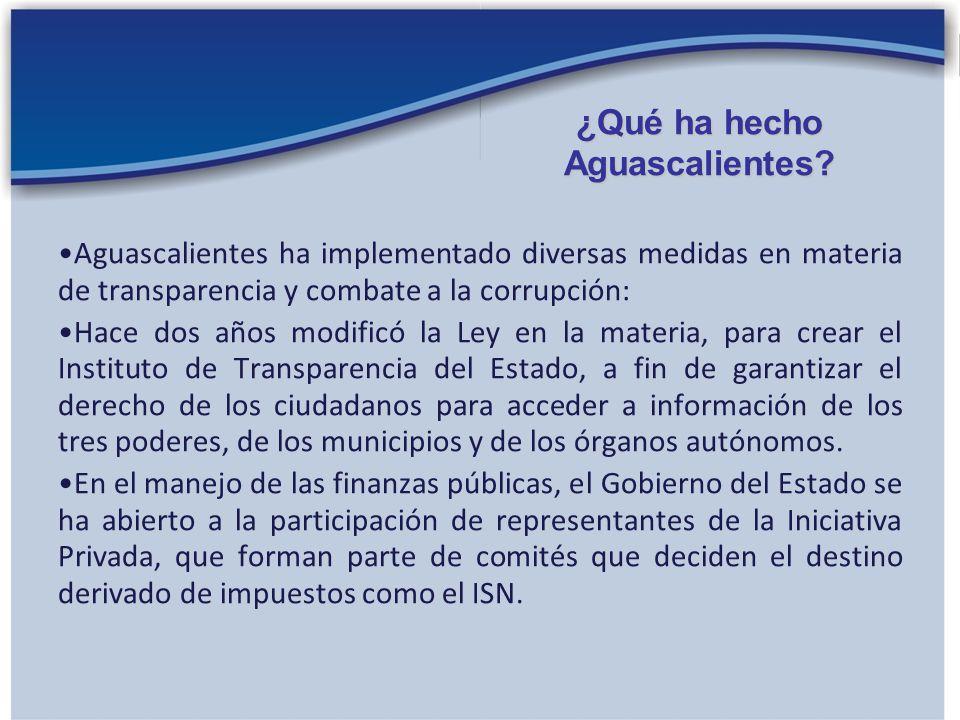 Aguascalientes ha implementado diversas medidas en materia de transparencia y combate a la corrupción: Hace dos años modificó la Ley en la materia, pa