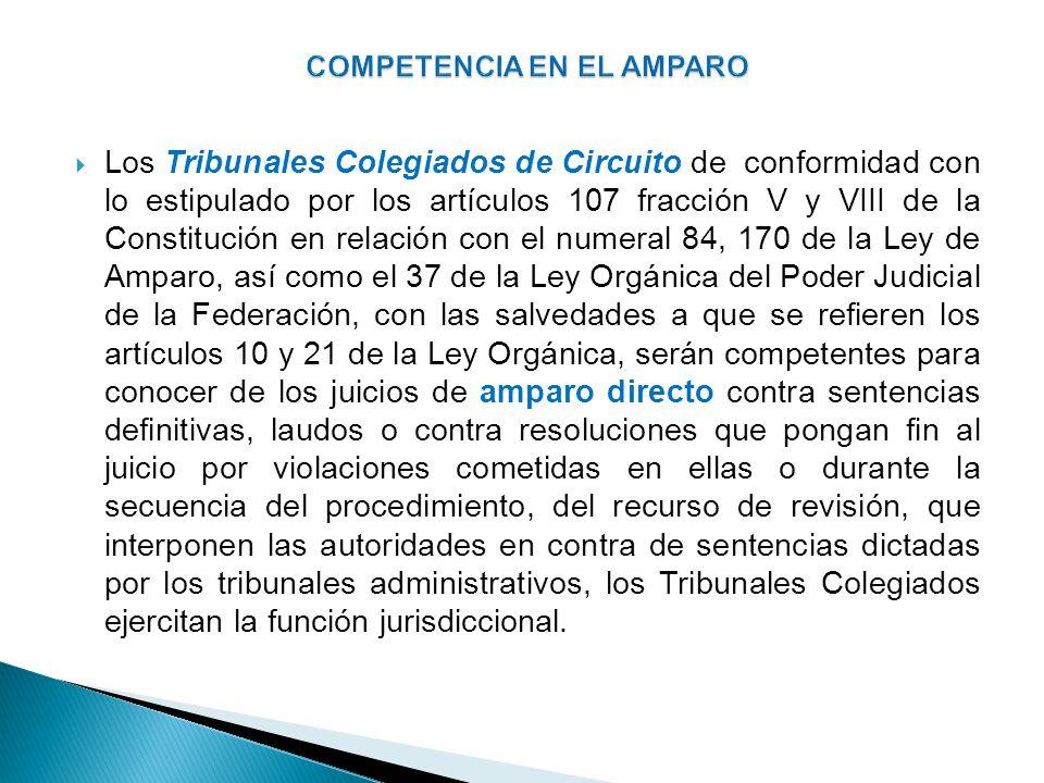 Los Tribunales Colegiados de Circuito de conformidad con lo estipulado por los artículos 107 fracción V y VIII de la Constitución en relación con el n