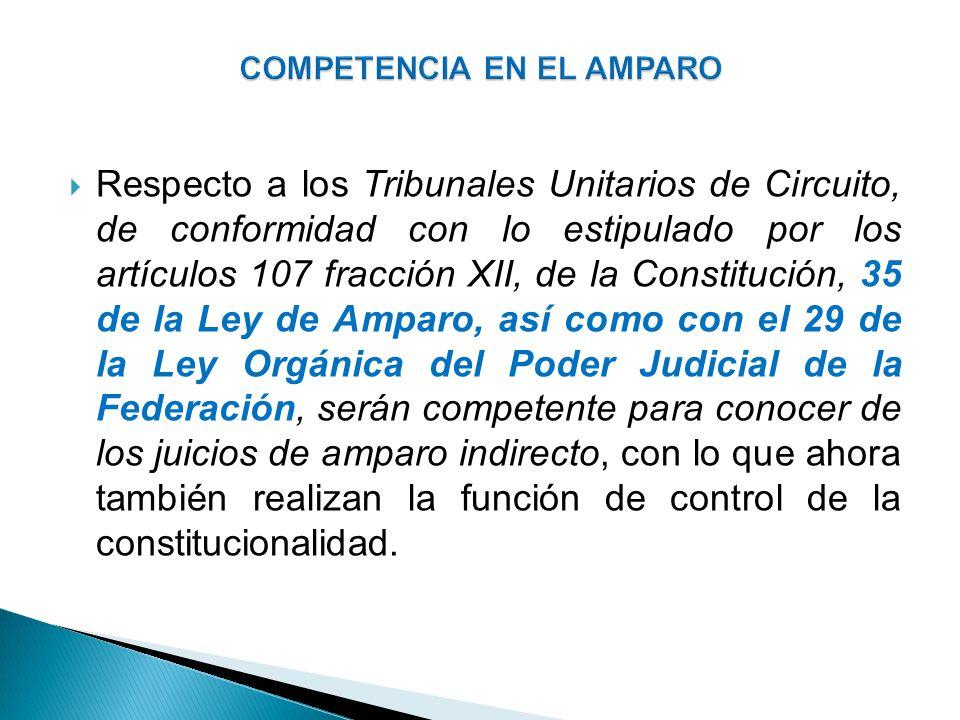 Respecto a los Tribunales Unitarios de Circuito, de conformidad con lo estipulado por los artículos 107 fracción XII, de la Constitución, 35 de la Ley