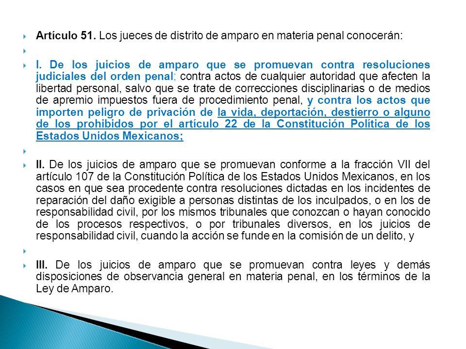 Artículo 51. Los jueces de distrito de amparo en materia penal conocerán: I. De los juicios de amparo que se promuevan contra resoluciones judiciales