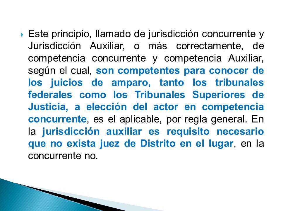 Este principio, llamado de jurisdicción concurrente y Jurisdicción Auxiliar, o más correctamente, de competencia concurrente y competencia Auxiliar, s