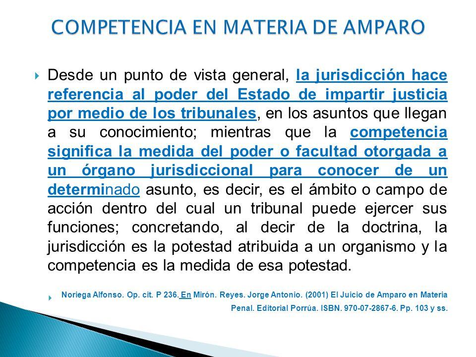 Desde un punto de vista general, la jurisdicción hace referencia al poder del Estado de impartir justicia por medio de los tribunales, en los asuntos