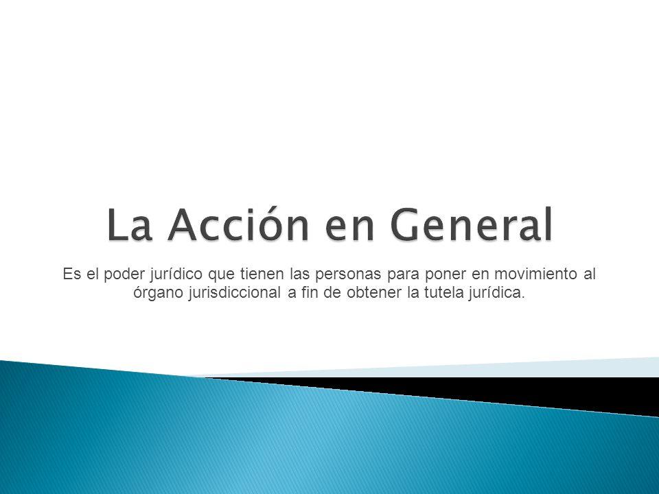 Es el poder jurídico que tienen las personas para poner en movimiento al órgano jurisdiccional a fin de obtener la tutela jurídica.