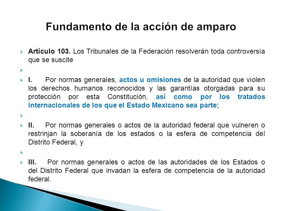 Artículo 103. Los Tribunales de la Federación resolverán toda controversia que se suscite I. Por normas generales, actos u omisiones de la autoridad q