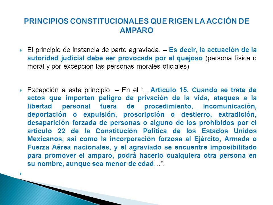 El principio de instancia de parte agraviada. – Es decir, la actuación de la autoridad judicial debe ser provocada por el quejoso (persona física o mo