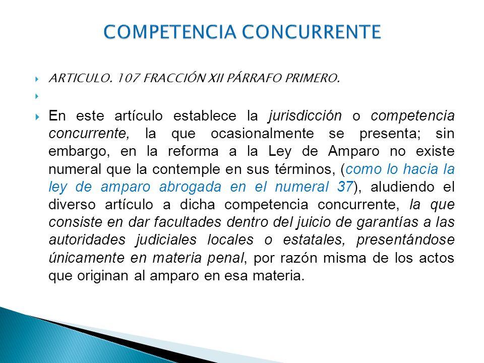 ARTICULO. 107 FRACCIÓN XII PÁRRAFO PRIMERO. En este artículo establece la jurisdicción o competencia concurrente, la que ocasionalmente se presenta; s