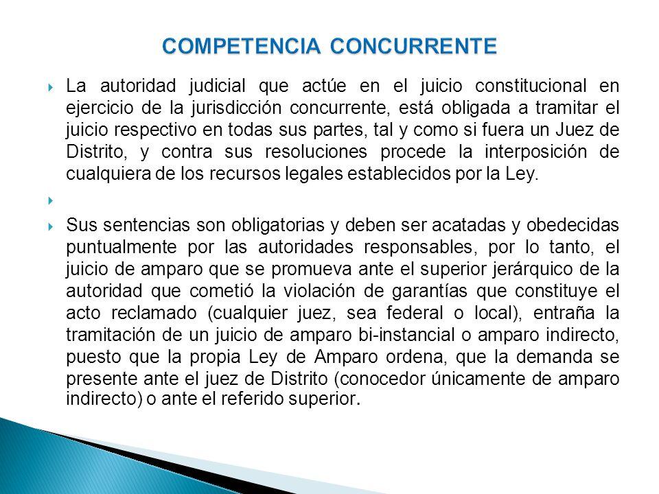 La autoridad judicial que actúe en el juicio constitucional en ejercicio de la jurisdicción concurrente, está obligada a tramitar el juicio respectivo