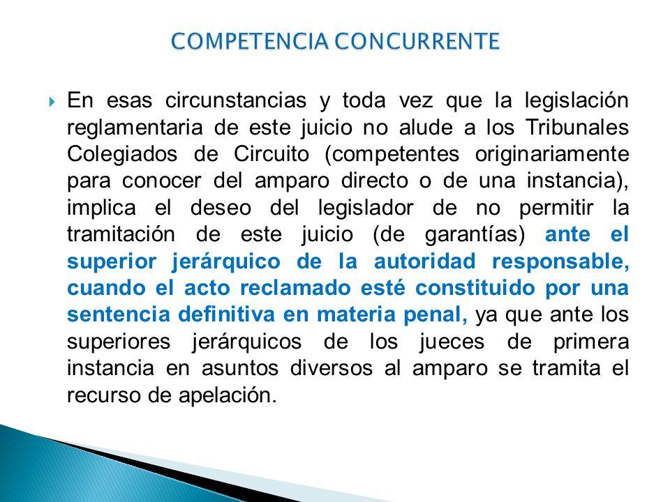 En esas circunstancias y toda vez que la legislación reglamentaria de este juicio no alude a los Tribunales Colegiados de Circuito (competentes origin