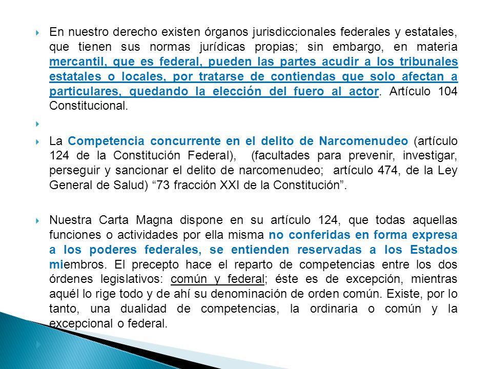 En nuestro derecho existen órganos jurisdiccionales federales y estatales, que tienen sus normas jurídicas propias; sin embargo, en materia mercantil,