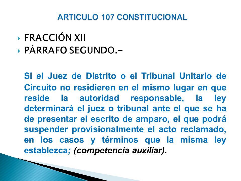 FRACCIÓN XII PÁRRAFO SEGUNDO.- Si el Juez de Distrito o el Tribunal Unitario de Circuito no residieren en el mismo lugar en que reside la autoridad re