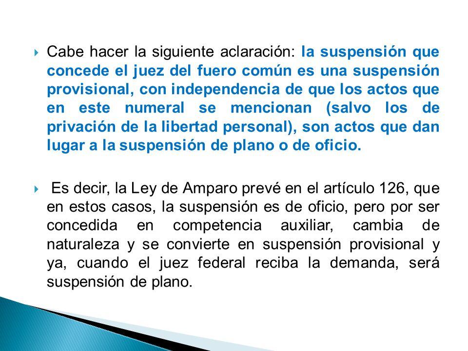 Cabe hacer la siguiente aclaración: la suspensión que concede el juez del fuero común es una suspensión provisional, con independencia de que los acto