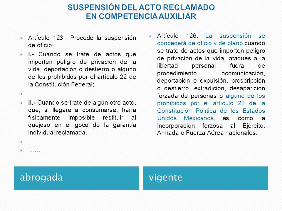 abrogada vigente Artículo 123.- Procede la suspensión de oficio: I.- Cuando se trate de actos que importen peligro de privación de la vida, deportació