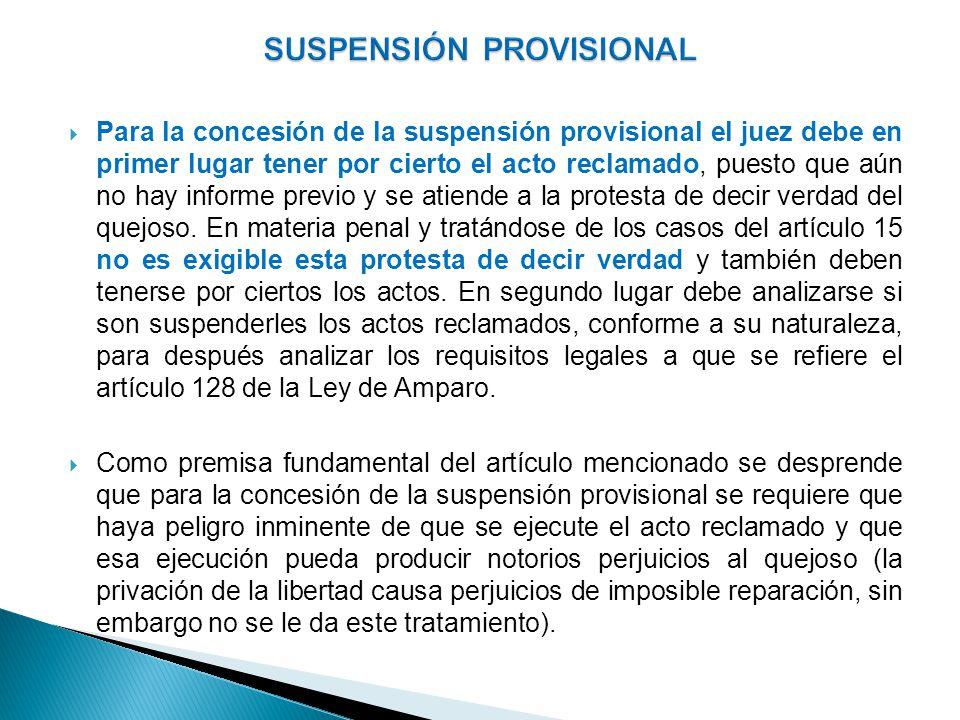 Para la concesión de la suspensión provisional el juez debe en primer lugar tener por cierto el acto reclamado, puesto que aún no hay informe previo y