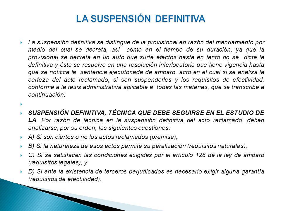 La suspensión definitiva se distingue de la provisional en razón del mandamiento por medio del cual se decreta, así como en el tiempo de su duración,