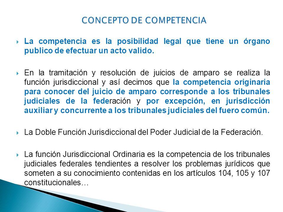 La competencia es la posibilidad legal que tiene un órgano publico de efectuar un acto valido. En la tramitación y resolución de juicios de amparo se