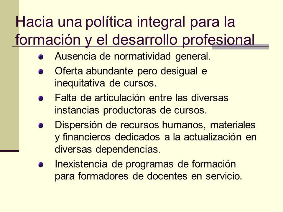 Hacia una política integral para la formación y el desarrollo profesional Ausencia de normatividad general.