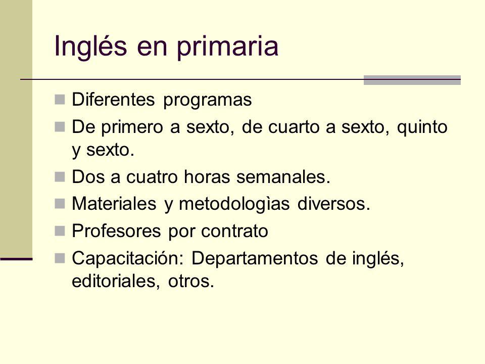 Inglés en primaria Diferentes programas De primero a sexto, de cuarto a sexto, quinto y sexto.