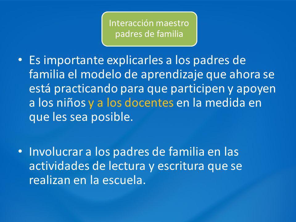 Es importante explicarles a los padres de familia el modelo de aprendizaje que ahora se está practicando para que participen y apoyen a los niños y a