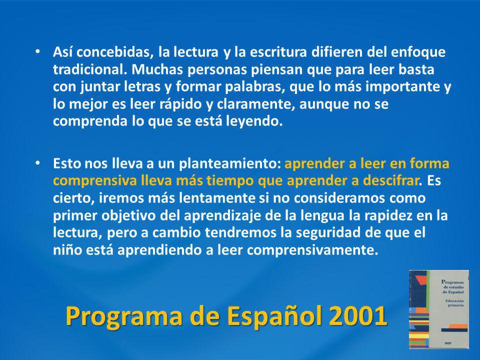 Programa de Español 2001 Así concebidas, la lectura y la escritura difieren del enfoque tradicional. Muchas personas piensan que para leer basta con j