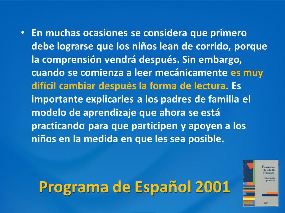 Programa de Español 2001 En muchas ocasiones se considera que primero debe lograrse que los niños lean de corrido, porque la comprensión vendrá despué