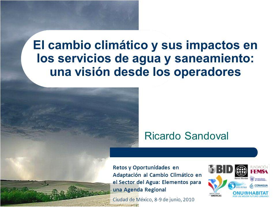 El cambio climático y sus impactos en los servicios de agua y saneamiento: una visión desde los operadores Ricardo Sandoval Retos y Oportunidades en A