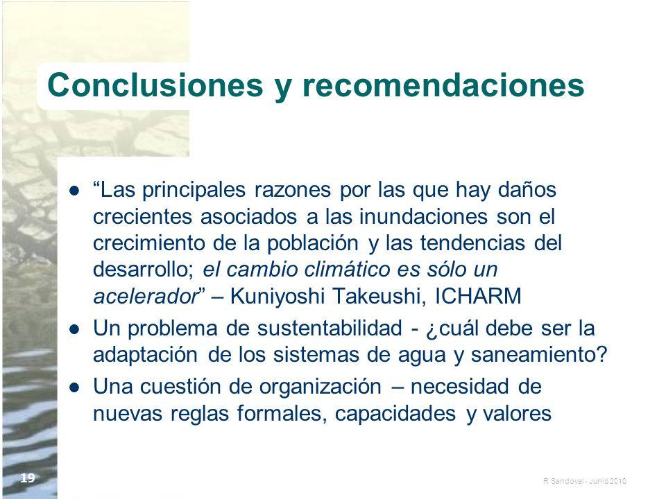 R Sandoval - Junio 2010 19 Conclusiones y recomendaciones Las principales razones por las que hay daños crecientes asociados a las inundaciones son el