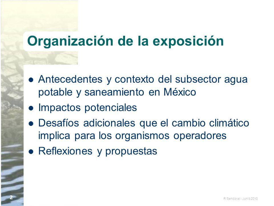 R Sandoval - Junio 2010 2 Organización de la exposición Antecedentes y contexto del subsector agua potable y saneamiento en México Impactos potenciale