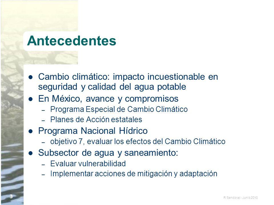R Sandoval - Junio 2010 3 Antecedentes Cambio climático: impacto incuestionable en seguridad y calidad del agua potable En México, avance y compromiso