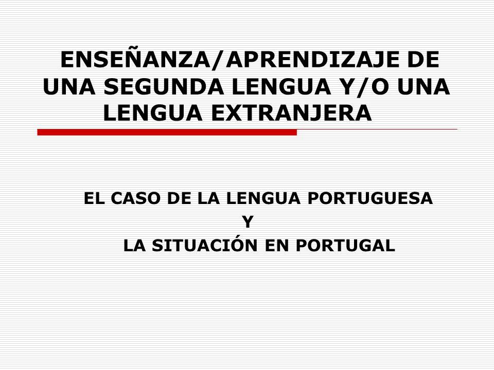 ENSEÑANZA/APRENDIZAJE DE UNA SEGUNDA LENGUA Y/O UNA LENGUA EXTRANJERA EL CASO DE LA LENGUA PORTUGUESA Y LA SITUACIÓN EN PORTUGAL