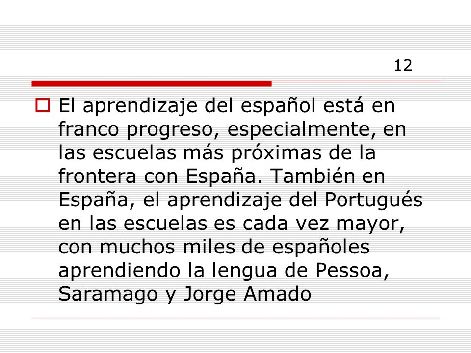 12 El aprendizaje del español está en franco progreso, especialmente, en las escuelas más próximas de la frontera con España.